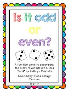 "This is a quick and easy dice game to use after reading the story ""Even Steven and Odd Todd"".  My students love it every year! Grab some dice and you're ready to play.  Common Core aligned CC.2.OA.C.3 - determine whether a group of objects {up to 20} has an odd or even number of members."