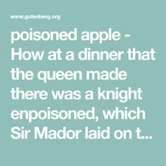 poisoned apple - How at a dinner that the queen made there was a knight enpoisoned, which Sir Mador laid on the queen. Sir Kay, Morgan Le Fay, First Knight, Poison Apples, Dead Man, My Lord, It Hurts, Death