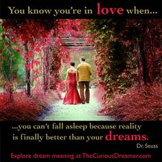 You know you're in love when you can't fall asleep because reality is finally better than your dreams. ~ Dr. Seuss. Explore dream meaning at TheCuriousDreamer.com.   #dreamquotes #dreammeaning