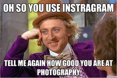 "Haha so funny. Everyone is a ""photographer"""