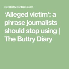 'Alleged victim': a phrase journalists should stop using | The Buttry Diary