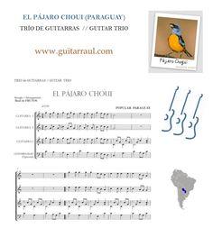 http://www.guitarraul.com/p/56/el-pjaro-choui-paraguay El Pájaro CHOUI (PARAGUAY) Guitar TRIO arrangement Medium - easy level. #guitarensemble