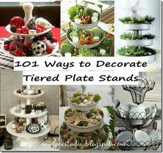 101 Ways to decorate tiered plate stands.  Organize!  http://mudpiestudio.blogspot.com/2012/02/101-ways-to-decorate-tiered-plate.html?m=1