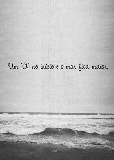 """Um """"A"""" no inicio e o mar fica maior."""