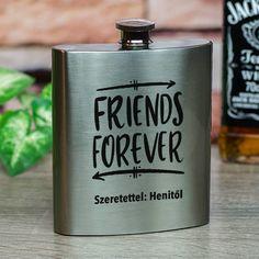 """Egyedi flaska a legjobb barátoknak A legjobb barátjának közeleg a születésnapja vagy névnapja? Lepje meg egyedi fém flaskával, amelyen a """"FRIENDS FOREVER"""" felirat alatti szövegrész módosítható. Itt beírhatja egyedi jókívánságát vagy rövid személyes üzenetét barátjnak és már készülhet is a szuper egyedi ajándék. A flaska rozsdamentes acélból készült, melynek űrtartalma 200ml. Friends Forever, Best Friends, Flask, Barware, Beat Friends, Bestfriends, Tumbler"""