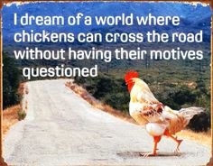 Dream of Chicken Crossing Road Without Motives Questioned Tin Sign at AllPosters.com