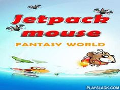 Jetpack Mouse: Fantasy World  Android Game - playslack.com , aid an amusing mouse control a jetpack and fly high and high accumulating  coinages and stars on its route. aid the mouse get to the satellite in this Android game. To succeed you need to govern the mouse through many threats. There are different hindrances like as excavations or laser signals on your route to region. dangerous foes wait for you on the platforms and in the atmosphere. Jump on top of them or shoot them. accumulate…