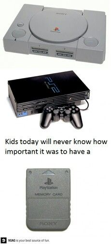I remember when I got the first PlayStation! Kids now wouldn't even appreciate those!