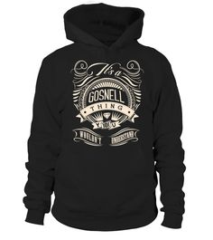 # It's GOSNELL Thing You Wouldn't Understand .  HOW TO ORDER:1. Select the style and color you want: 2. Click Reserve it now3. Select size and quantity4. Enter shipping and billing information5. Done! Simple as that!TIPS: Buy 2 or more to save shipping cost!This is printable if you purchase only one piece. so dont worry, you will get yours.Guaranteed safe and secure checkout via:Paypal | VISA | MASTERCARD