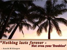 Nothing lasts forever – Not even your troubles