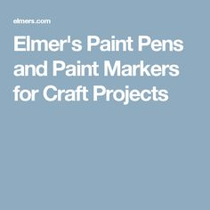 Elmer's Paint Pens and Paint Markers for Craft Projects
