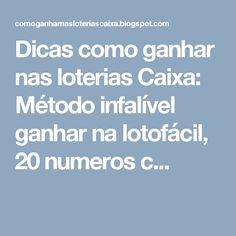 Dicas como ganhar nas loterias Caixa: Método infalível ganhar na lotofácil, 20 numeros c...