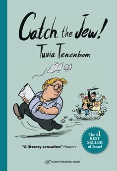 Catch The Jew ByTuvia Tenenbom; an undercover investigative report on the international agenda to find fault with Jews and Israel and to poke fun at Israelis as well while he's at it!