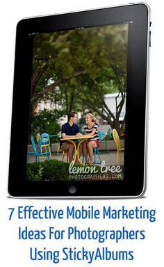 7 Effective Mobile Marketing Ideas for Photographers Using StickyAlbums (via The Modern Tog)