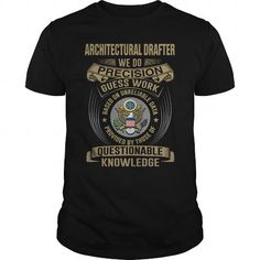 ARCHITECTURAL DRAFTER WE DO PRECISION GUESS WORK KNOWLEDGE T Shirts, Hoodies, Sweatshirts. GET ONE ==> https://www.sunfrog.com/LifeStyle/ARCHITECTURAL-DRAFTER--WEDO-T4-Black-Guys.html?41382