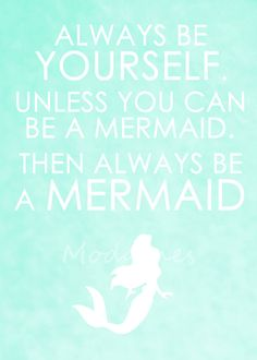 Always be yourself. Unless you can be a mermaid. Then always be a mermaid. instant digital print on a sea green chalkboard background.