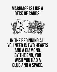 """Marriage like a deck of cards. . .NOT ALL OF THEM!!!   My husband got real ticked when I read this to him.""""It's fine when a woman threatens to club hurt husband and bury him but a man wouldn't dare say that"""" he said about his ASSUMTION, to which I replied. There was no mention of man/woman and reread it to him!  Now I'm ticked and it's starting look better every minute! HaHa  If you do not  know what the word ASSUME means here it is: makes an ass out of you and me!"""