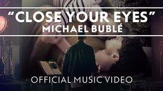 Michael Bublé - Close Your Eyes [Official Music Video] (+lista de reprod...