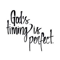 Trust God's timing.