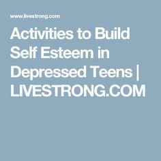 Activities to Build Self Esteem in Depressed Teens | LIVESTRONG.COM