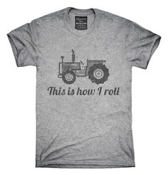 Farm Tractor This Is How I Roll T-Shirts, Hoodies, Tank Tops