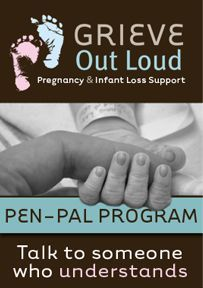 Grieve Out Loud Pregnancy & Infant Loss Support Network...Pen-Pal Program Talk to someone who understands