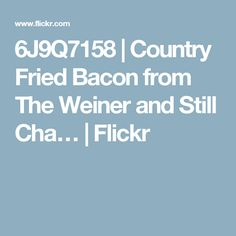 6J9Q7158   Country Fried Bacon from The Weiner and Still Cha…   Flickr