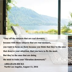 ''Stay off the subjects that are real downers...'' Abraham-Hicks, North Los Angeles, August 13, 2016