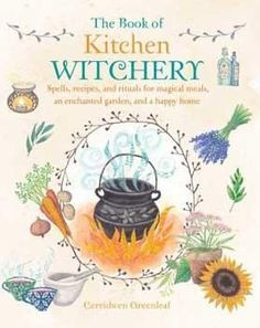 (Get eBook) The Book of Kitchen Witchery: Spells, recipes, and rituals for magical meals, an enchanted garden, and a happy home by Cerridwen Greenleaf Witchcraft Books, Wiccan Books, Occult Books, Green Witchcraft, Wiccan Spells, Kitchen Witchery, Magic Spells, Book Of Shadows, Spelling