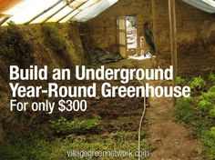 Want to grow food all year long -- but you live in a cold climate? In this post, we'll show you how to build an underground greenhouse that will produce food even in the fall and winter -- for just $300.