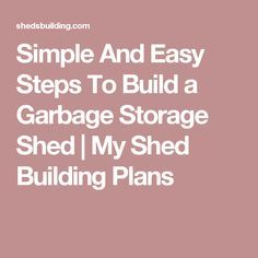 Simple And Easy Steps To Build a Garbage Storage Shed | My Shed Building Plans