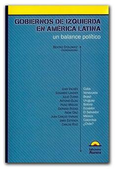 Gobiernos de izquierda en América Latina, un balance político  http://www.librosyeditores.com/tiendalemoine/politica/653-gobiernos-de-izquierda-en-america-latina-un-balance-politico.html  Editores y distribuidores