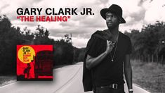 Gary Clark Jr - The Healing (Official Audio) This is something you can't touch This is something you feel For some people its too much For some people it heals