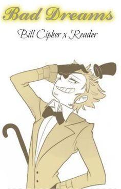 "You should read ""Bad Dreams~ Bill Cipher x Reader"" on #Wattpad. #Fanfiction"