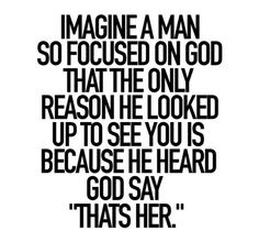 I want a man who always puts The Lord first.