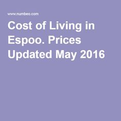 Cost of Living in Espoo. Prices Updated May 2016