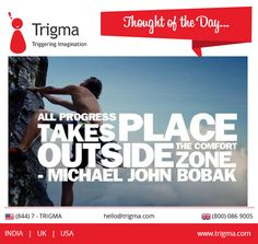 """All progress takes place outside the comfort zone."" - Michael John Bobak ‪#‎thoughtoftheday‬ ‪#‎motivation‬ ‪#‎motivationalquotes‬ ‪#‎inspiration‬ ‪#‎achieve‬ ‪#‎success‬ ‪#‎Trigma‬"