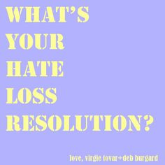 Hate Loss, Not Weight Loss