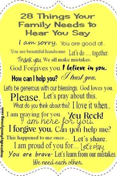 28 Things Your Family Needs to Hear You Say (not just the kids - this goes for EVERYONE). Are the words that you speak to and around your family life-giving or life-robbing? Great Quotes, Quotes To Live By, Inspirational Quotes, Amazing Quotes, Time Quotes, Motivational Quotes, The Words, Just In Case, Just For You