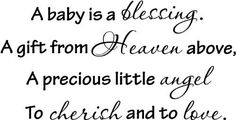 A baby is a blessing. A gift from Heaven above, A precious little angel, To cherish and to love wall art wall sayings by Epic Designs, http://www.amazon.com/dp/B0052AB5QQ/ref=cm_sw_r_pi_dp_YrKSpb19KWQ2F