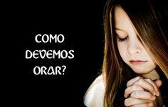 Como Devemos Orar - Mensagem de Intercessão a Deus