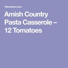 Amish Country Pasta Casserole – 12 Tomatoes