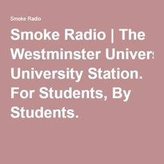 Smoke Radio | The Westminster University Station. For Students, By Students.