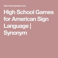 High School Games for American Sign Language   Synonym