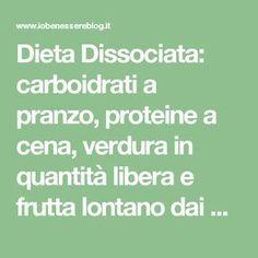 Dieta Dissociata: carboidrati a pranzo, proteine a cena, verdura in quantità libera e frutta lontano dai pasti - Io Benessere Blog