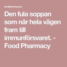 Den fula soppan som når hela vägen fram till immunförsvaret. - Food Pharmacy