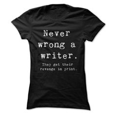 Writers Revenge - Never Wrong A Writer T Shirt, Hoodie, Sweatshirt. Check price ==► http://www.sunshirts.xyz/?p=145749