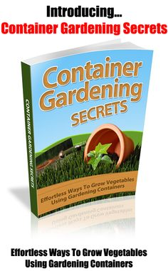 Container #Gardening Secrets - Learn How To Grow Beautiful Mouth Watering #Fruits, And #Vegetables, Both Indoors And Out, Using Convenient Space Saving Gardening Containers.