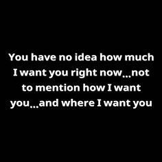 You are the Only One in this world that might know. i love You i love You i love You Baby Sexy Love Quotes, Flirty Quotes, Badass Quotes, Love Quotes For Him, Romantic Quotes, Cute Quotes, Seductive Quotes For Him, Freaky Quotes, Naughty Quotes