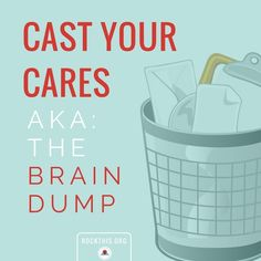Cast Your Cares- AKA The Brain Dump